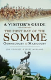 The First Day of the Somme: Gommecourt to Maricourt, 1 July 1916