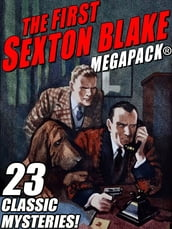 The First Sexton Blake MEGAPACK®: 23 Classic Mystery Cases