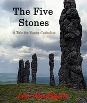 The Five Stones: A Tale for Young Catholics.