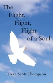 The Flight, Flight, Flight of a Soul