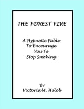 The Forest Fire, A Hypnotic Fable To Encourage You To Stop Smoking