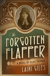 The Forgotten Flapper: A Novel of Olive Thomas
