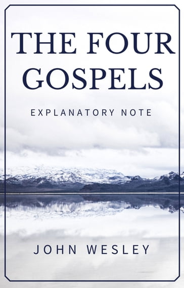The Four Gospels - John Wesley's Explanatory Note