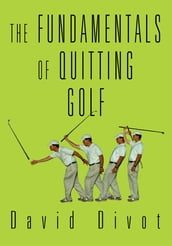 The Fundamentals of Quitting Golf