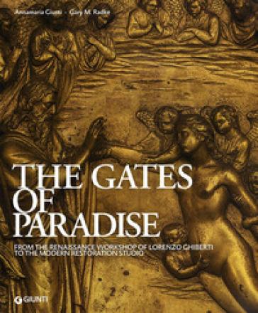 The Gates of Paradise. From the Renaissance Workshop of Lorenzo Ghiberti to the Modern Restoration Studio - Annamaria Giusti |