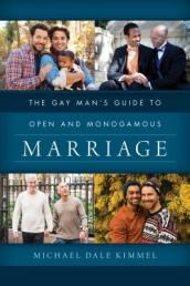 The Gay Man s Guide to Open and Monogamous Marriage