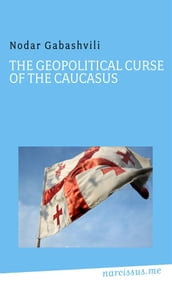 The Geopolitical Curse of the Caucasus