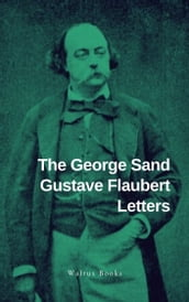 The George Sand Gustave Flaubert Letters