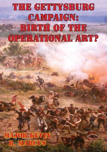 The Gettysburg Campaign: Birth of the Operational Art?