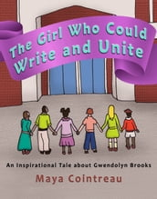 The Girl Who Could Write and Unite: An Inspirational Tale about Gwendolyn Brooks