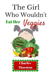 The Girl Who Wouldn t Eat Her Veggies