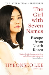 The Girl with Seven Names: A North Korean Defector s Story