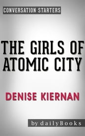 The Girls of Atomic City: by Denise Kiernan Conversation Starters