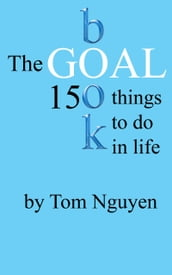 The Goal Book: 150 Things To Do In Life