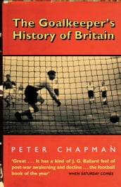 The Goalkeeper s History of Britain (text only)