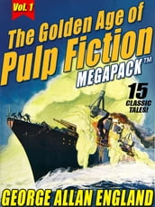 The Golden Age of Pulp Fiction MEGAPACK , Vol. 1: George Allan England