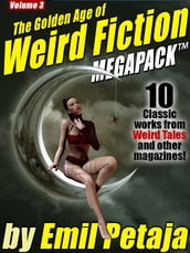 The Golden Age of Weird Fiction MEGAPACK , Vol. 3: Emil Petaja