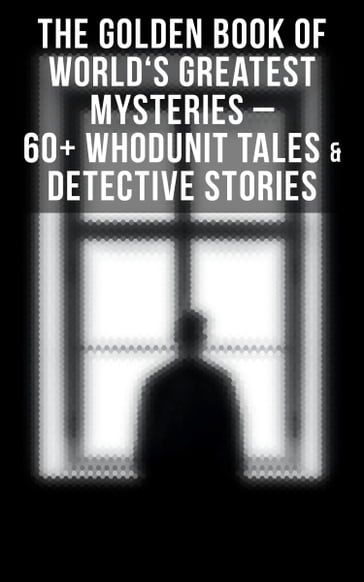 The Golden Book of World's Greatest Mysteries - 60+ Whodunit Tales & Detective Stories