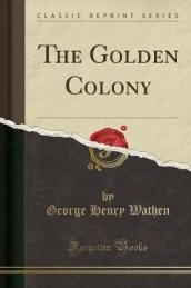 The Golden Colony (Classic Reprint)