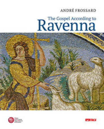 The Gospel according to Ravenna. Ediz. a colori - André Frossard   Rochesterscifianimecon.com