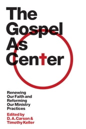 The Gospel as Center: Renewing Our Faith and Reforming Our Ministry Practices