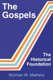The Gospels The Historical Foundation
