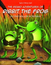The Grand Adventures of Ribbit the Frog: Lily Pad Hollow in Trouble