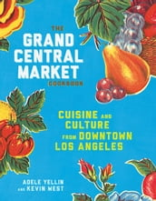 The Grand Central Market Cookbook