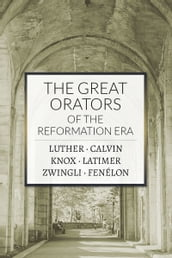 The Great Orators of the Reformation Era
