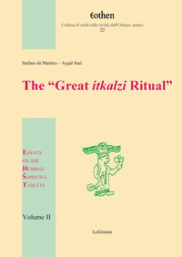 The «Great itkalzi Ritual». Essays on the Hurrian Sapinuwa Tablets. 2. - Stefano De Martino |