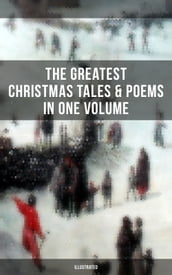 The Greatest Christmas Tales & Poems in One Volume (Illustrated)