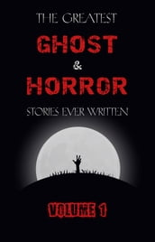 The Greatest Ghost and Horror Stories Ever Written: volume 1 (The Dunwich Horror, The Tell-Tale Heart, Green Tea, The Monkey s Paw, The Willows, The Shadows on the Wall, and many more!)