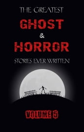 The Greatest Ghost and Horror Stories Ever Written: volume 5 (30 short stories)