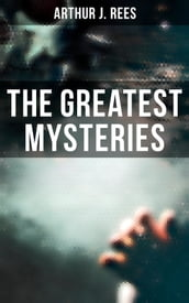 The Greatest Mysteries of Arthur J. Rees