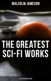 The Greatest Sci-Fi Works of Malcolm Jameson - 17 Titles in One Edition