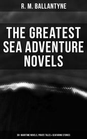The Greatest Sea Adventure Novels: 30+ Maritime Novels, Pirate Tales & Seafaring Stories