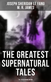 The Greatest Supernatural Tales of Sheridan Le Fanu (70+ Titles in One Edition)