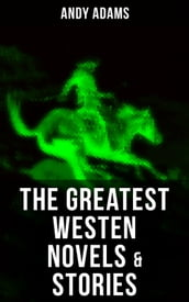 The Greatest Westen Novels & Stories of Andy Adams