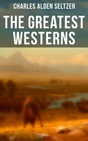 The Greatest Westerns of Charles Alden Seltzer