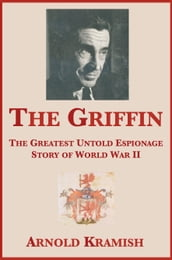 The Griffin: The Greatest Untold Espionage Story of World War II