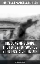 The Guns of Europe, The Forest of Swords & The Hosts of the Air: The World War Trilogy