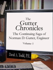 The Gutter Chronicles: The Continuing Saga of Norman D Gutter, Engineer