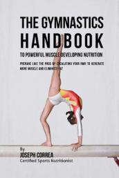 The Gymnastics Handbook to Powerful Muscle Developing Nutrition