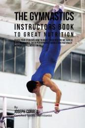 The Gymnastics Instructors Book to Great Nutrition