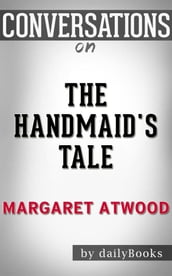 The Handmaid s Tale: by Margaret Atwood Conversation Starters