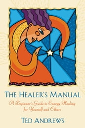 The Healer s Manual: A Beginner s Guide to Energy Therapies