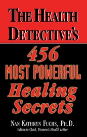 The Health Detective s 456 Most Powerful Healing Secrets