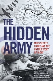 The Hidden Army - MI9 s Secret Force and the Untold Story of D-Day