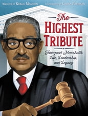 The Highest Tribute: Thurgood Marshall s Life, Leadership, and Legacy