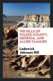 The Hills of Wilkes County, Georgia, and Allied Families